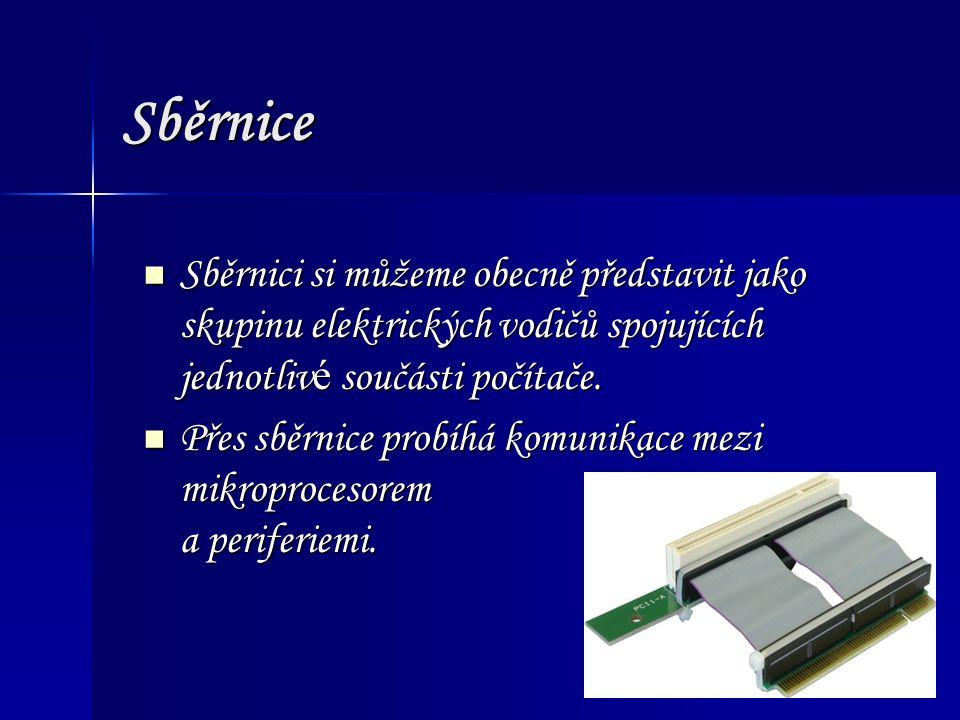Sběrnice Sběrnici si můžeme obecně představit jako skupinu elektrických vodičů spojujících jednotliv é součásti počítače.