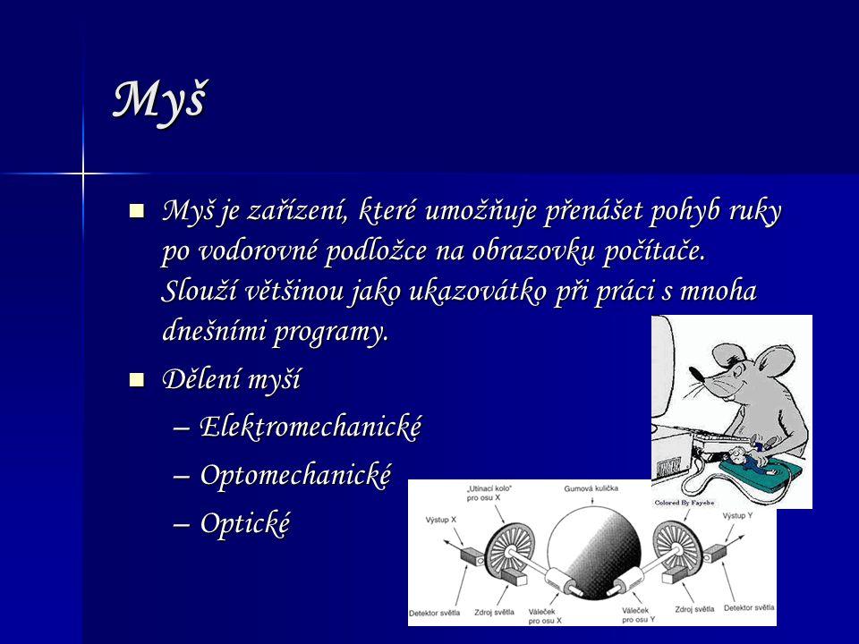 Myš Myš je zařízení, které umožňuje přenášet pohyb ruky po vodorovné podložce na obrazovku počítače.