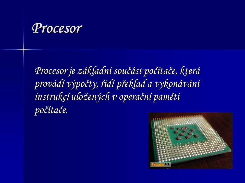 Procesor je základní součást počítače, která provádí výpočty, řídí překlad a vykonávání instrukcí uložených v operační paměti počítače.