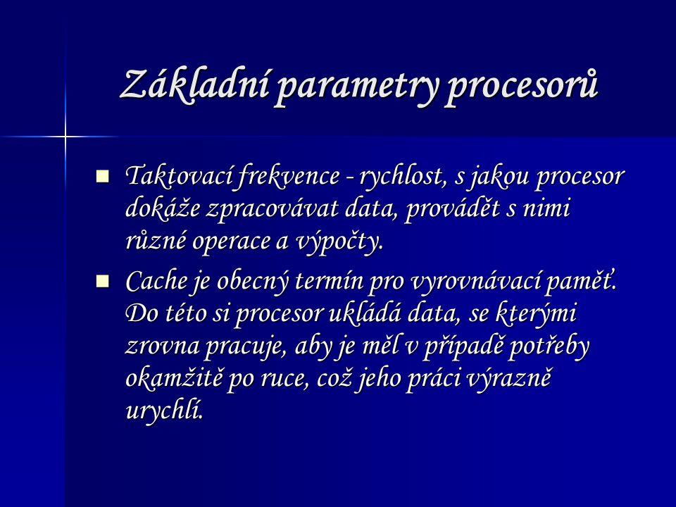 Základní parametry procesorů Taktovací frekvence - rychlost, s jakou procesor dokáže zpracovávat data, provádět s nimi různé operace a výpočty.