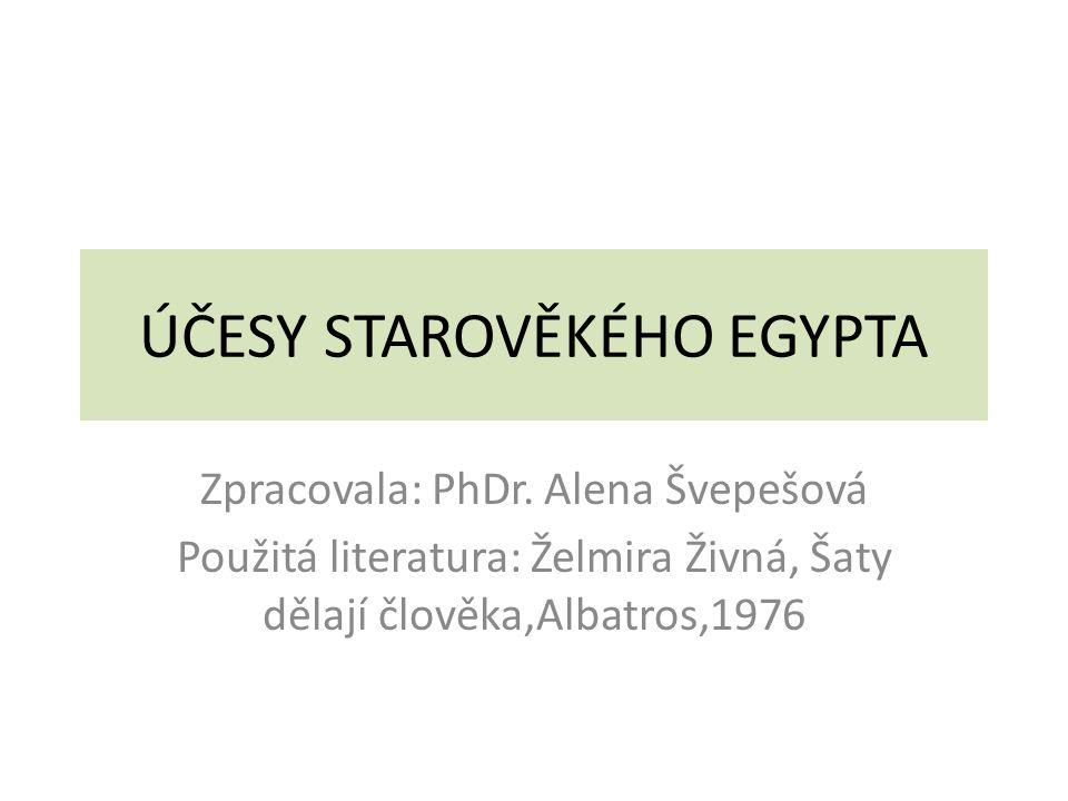 ÚČESY STAROVĚKÉHO EGYPTA Zpracovala: PhDr. Alena Švepešová Použitá literatura: Želmira Živná, Šaty dělají člověka,Albatros,1976
