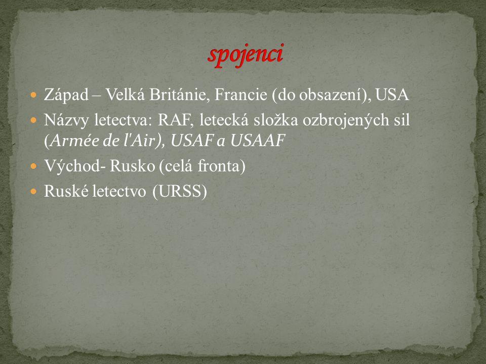Západ – Velká Británie, Francie (do obsazení), USA Názvy letectva: RAF, letecká složka ozbrojených sil ( Armée de l Air), USAF a USAAF Východ- Rusko (celá fronta) Ruské letectvo (URSS)