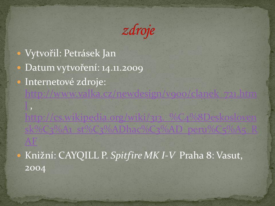 Vytvořil: Petrásek Jan Datum vytvoření: 14.11.2009 Internetové zdroje: http://www.valka.cz/newdesign/v900/clanek_721.htm l, http://cs.wikipedia.org/wiki/313._%C4%8Deskosloven sk%C3%A1_st%C3%ADhac%C3%AD_peru%C5%A5_R AF http://www.valka.cz/newdesign/v900/clanek_721.htm l http://cs.wikipedia.org/wiki/313._%C4%8Deskosloven sk%C3%A1_st%C3%ADhac%C3%AD_peru%C5%A5_R AF Knižní: CAYQILL P.