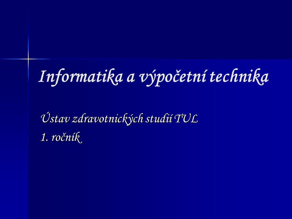 Informatika a výpočetní technika Ústav zdravotnických studií TUL 1. ročník
