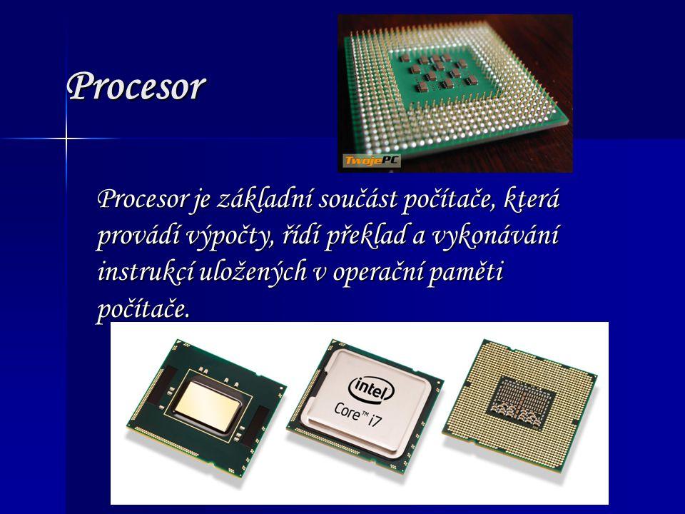 Procesor je základní součást počítače, která provádí výpočty, řídí překlad a vykonávání instrukcí uložených v operační paměti počítače. Procesor
