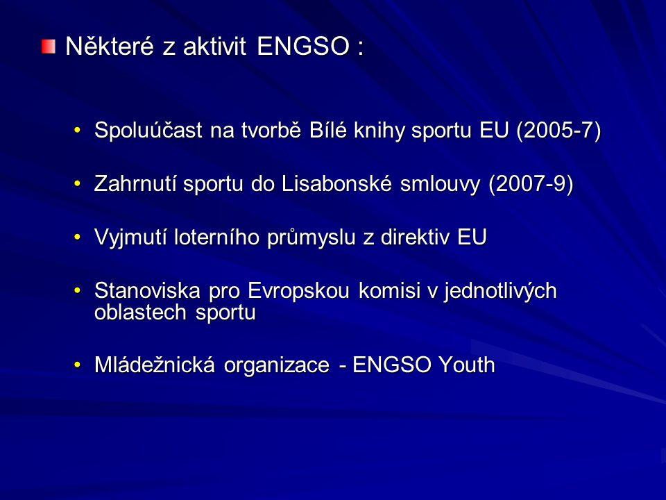 Některé z aktivit ENGSO : Spoluúčast na tvorbě Bílé knihy sportu EU (2005-7)Spoluúčast na tvorbě Bílé knihy sportu EU (2005-7) Zahrnutí sportu do Lisa