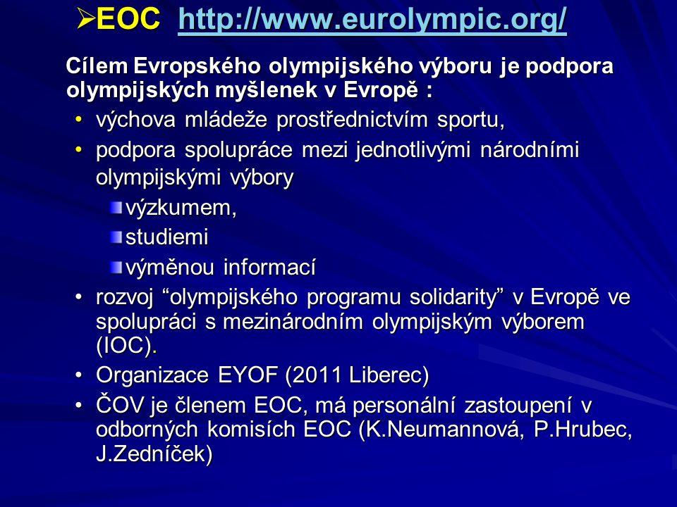  EOC http://www.eurolympic.org/ http://www.eurolympic.org/ Cílem Evropského olympijského výboru je podpora olympijských myšlenek v Evropě : Cílem Evr
