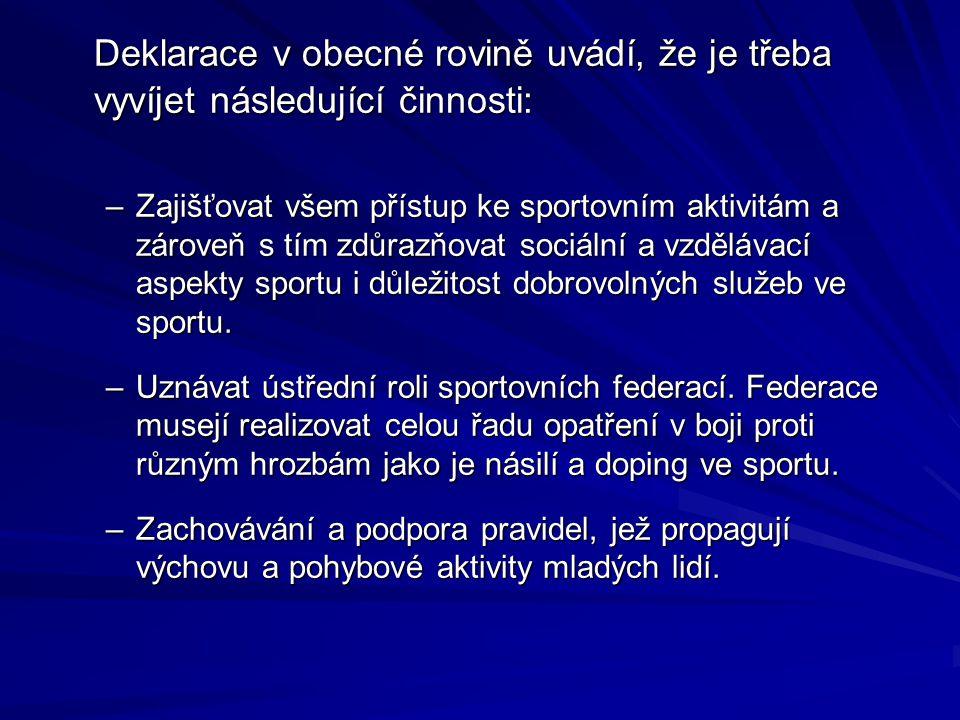 Deklarace v obecné rovině uvádí, že je třeba vyvíjet následující činnosti: –Zajišťovat všem přístup ke sportovním aktivitám a zároveň s tím zdůrazňova