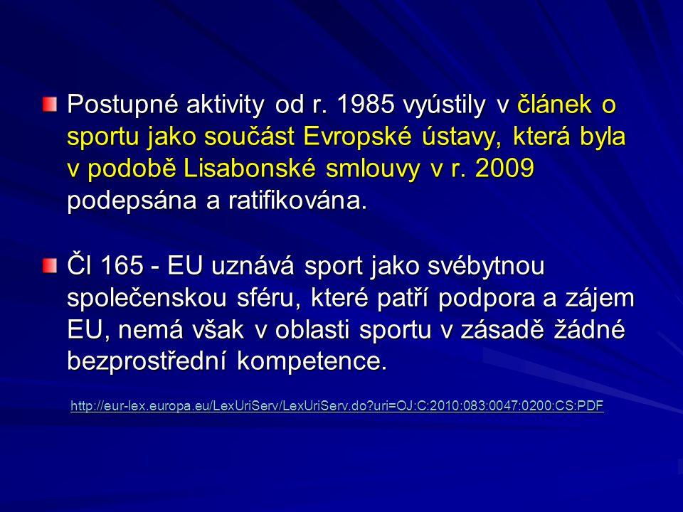 Postupné aktivity od r. 1985 vyústily v článek o sportu jako součást Evropské ústavy, která byla v podobě Lisabonské smlouvy v r. 2009 podepsána a rat