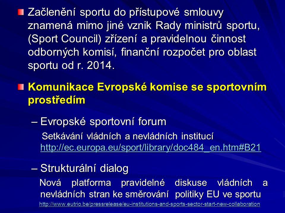 Začlenění sportu do přístupové smlouvy znamená mimo jiné vznik Rady ministrů sportu, (Sport Council) zřízení a pravidelnou činnost odborných komisí, f