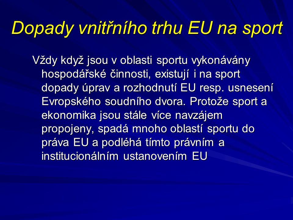 Dopady vnitřního trhu EU na sport Vždy když jsou v oblasti sportu vykonávány hospodářské činnosti, existují i na sport dopady úprav a rozhodnutí EU re