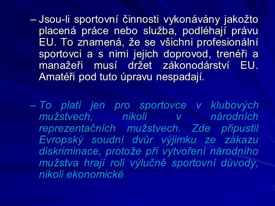 –Jsou-li sportovní činnosti vykonávány jakožto placená práce nebo služba, podléhají právu EU. To znamená, že se všichni profesionální sportovci a s ni