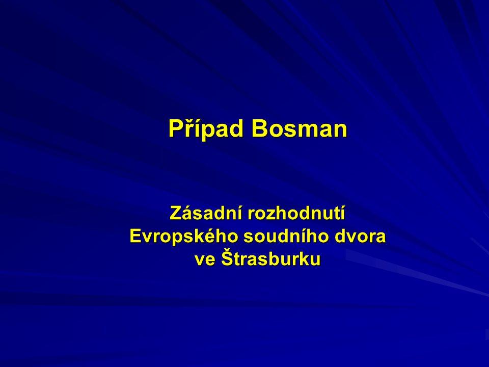 Případ Bosman Zásadní rozhodnutí Evropského soudního dvora ve Štrasburku
