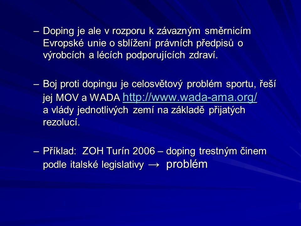 –Doping je ale v rozporu k závazným směrnicím Evropské unie o sblížení právních předpisů o výrobcích a lécích podporujících zdraví. –Boj proti dopingu