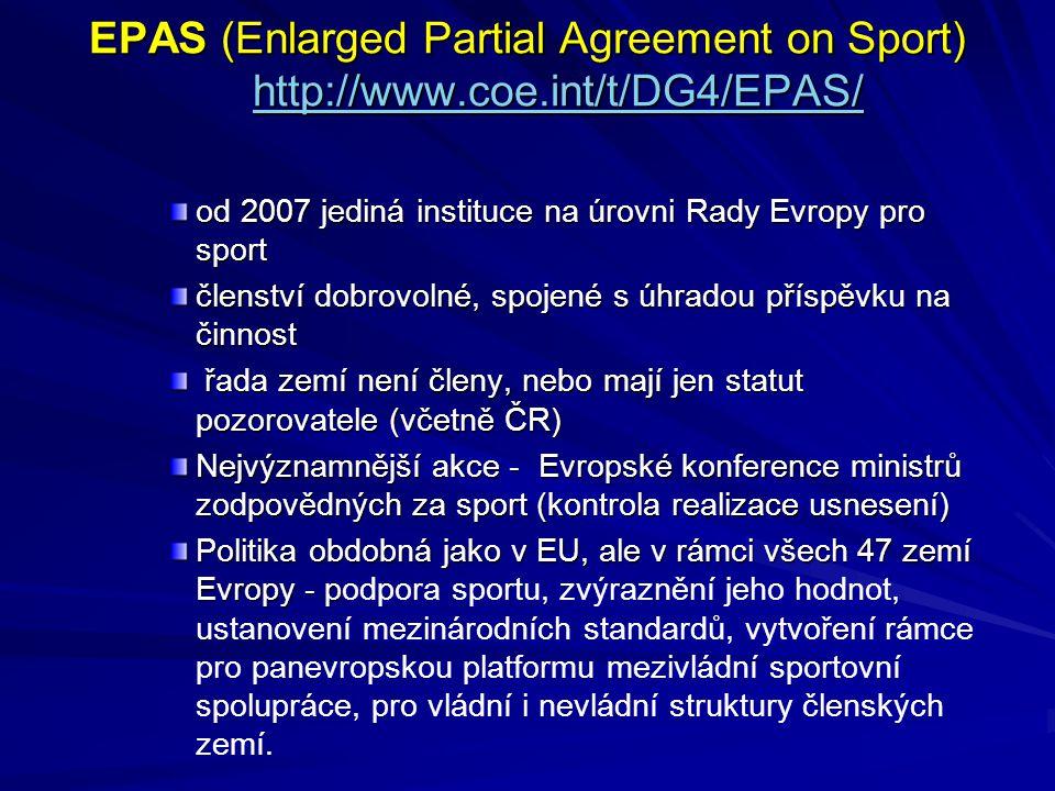 EPAS (Enlarged Partial Agreement on Sport) http://www.coe.int/t/DG4/EPAS/ http://www.coe.int/t/DG4/EPAS/ od 2007 jediná instituce na úrovni Rady Evrop