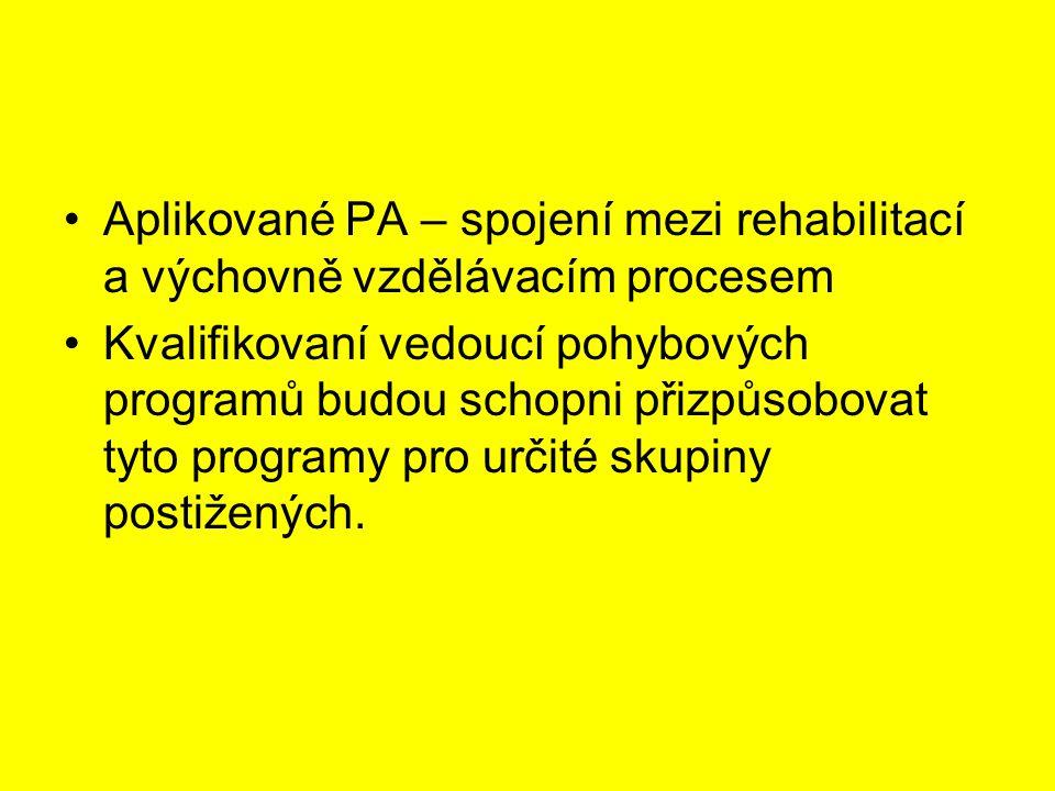 Aplikované PA – spojení mezi rehabilitací a výchovně vzdělávacím procesem Kvalifikovaní vedoucí pohybových programů budou schopni přizpůsobovat tyto programy pro určité skupiny postižených.
