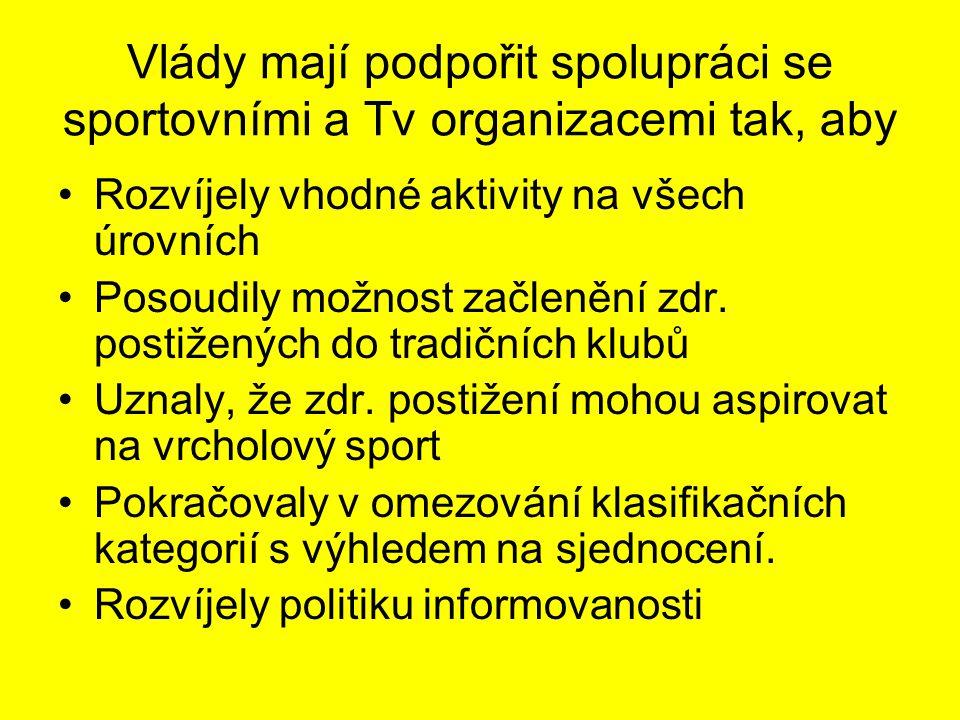 Vlády mají podpořit spolupráci se sportovními a Tv organizacemi tak, aby Rozvíjely vhodné aktivity na všech úrovních Posoudily možnost začlenění zdr.