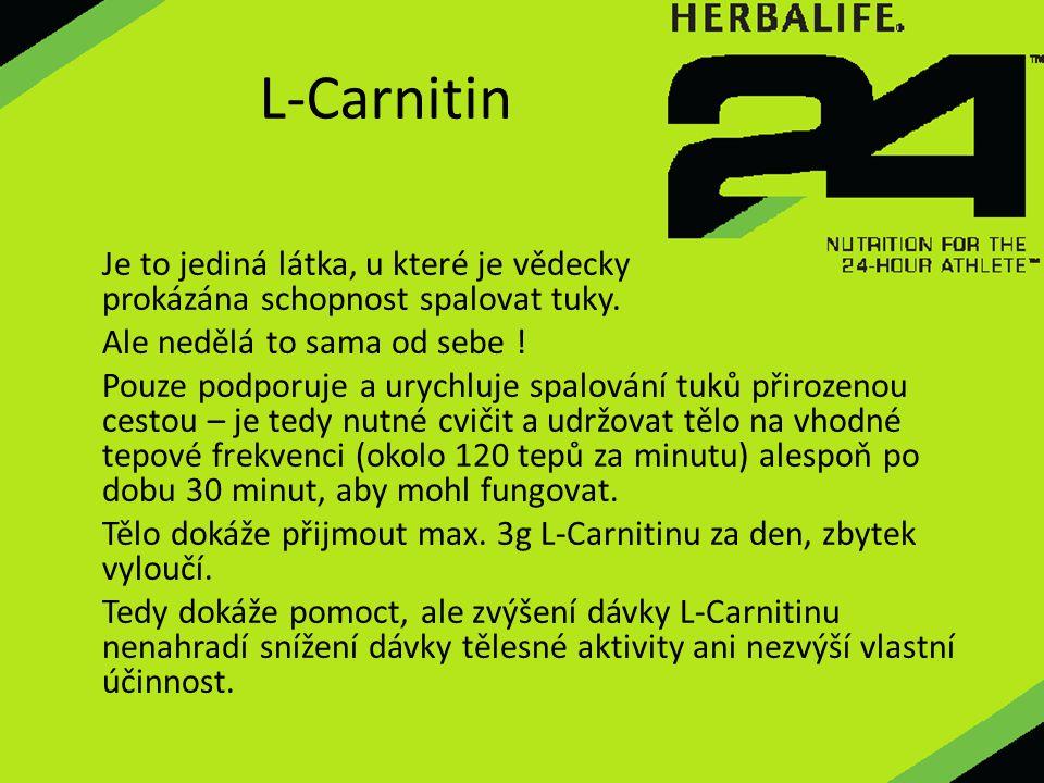 L-Carnitin Je to jediná látka, u které je vědecky prokázána schopnost spalovat tuky. Ale nedělá to sama od sebe ! Pouze podporuje a urychluje spalován