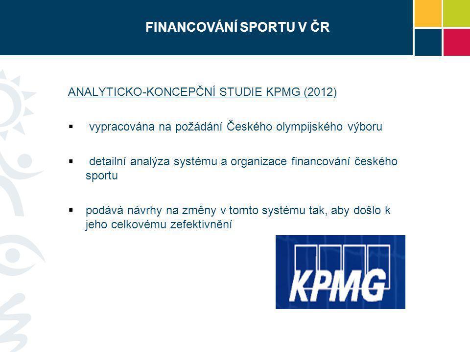 FINANCOVÁNÍ SPORTU V ČR ANALYTICKO-KONCEPČNÍ STUDIE KPMG (2012)  vypracována na požádání Českého olympijského výboru  detailní analýza systému a org