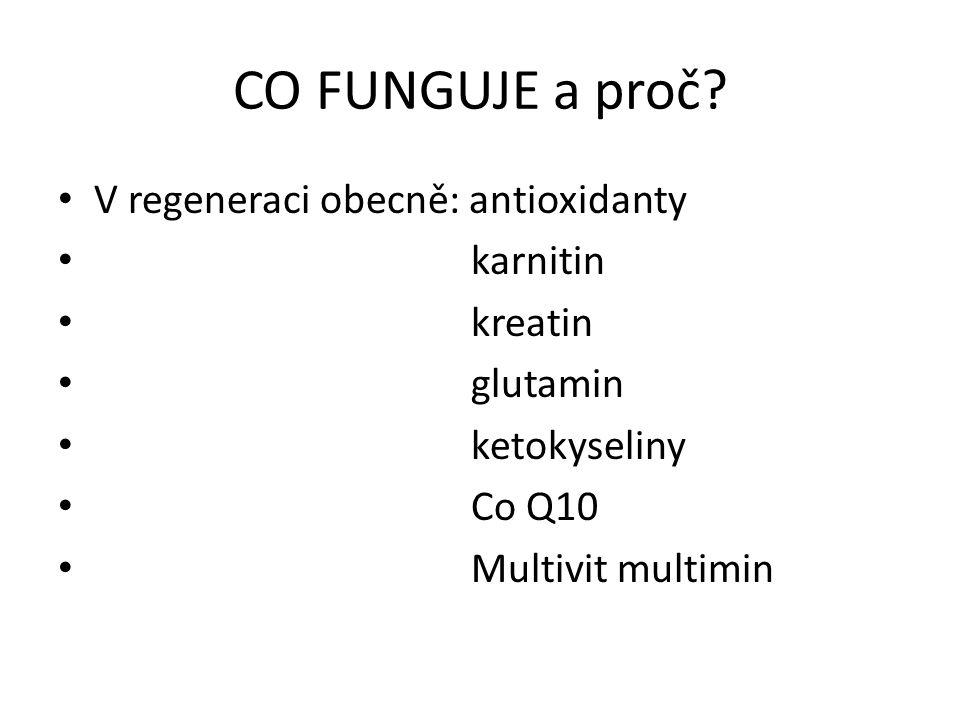 CO FUNGUJE a proč? V regeneraci obecně: antioxidanty karnitin kreatin glutamin ketokyseliny Co Q10 Multivit multimin