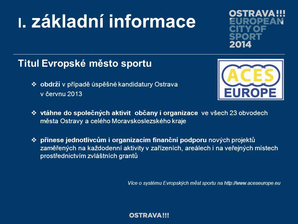 I. základní informace Titul Evropské město sportu  obdrží v případě úspěšné kandidatury Ostrava v červnu 2013  vtáhne do společných aktivit občany i