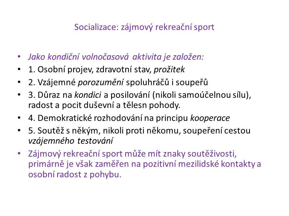Socializace: zájmový rekreační sport Jako kondiční volnočasová aktivita je založen: 1. Osobní projev, zdravotní stav, prožitek 2. Vzájemné porozumění