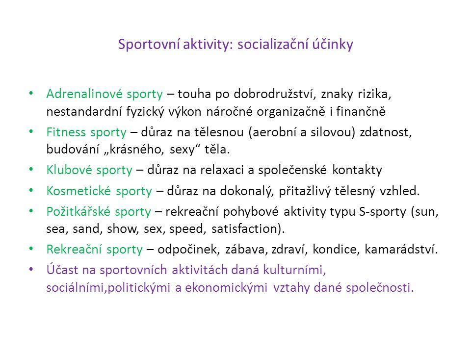 Sportovní aktivity: socializační účinky Adrenalinové sporty – touha po dobrodružství, znaky rizika, nestandardní fyzický výkon náročné organizačně i f