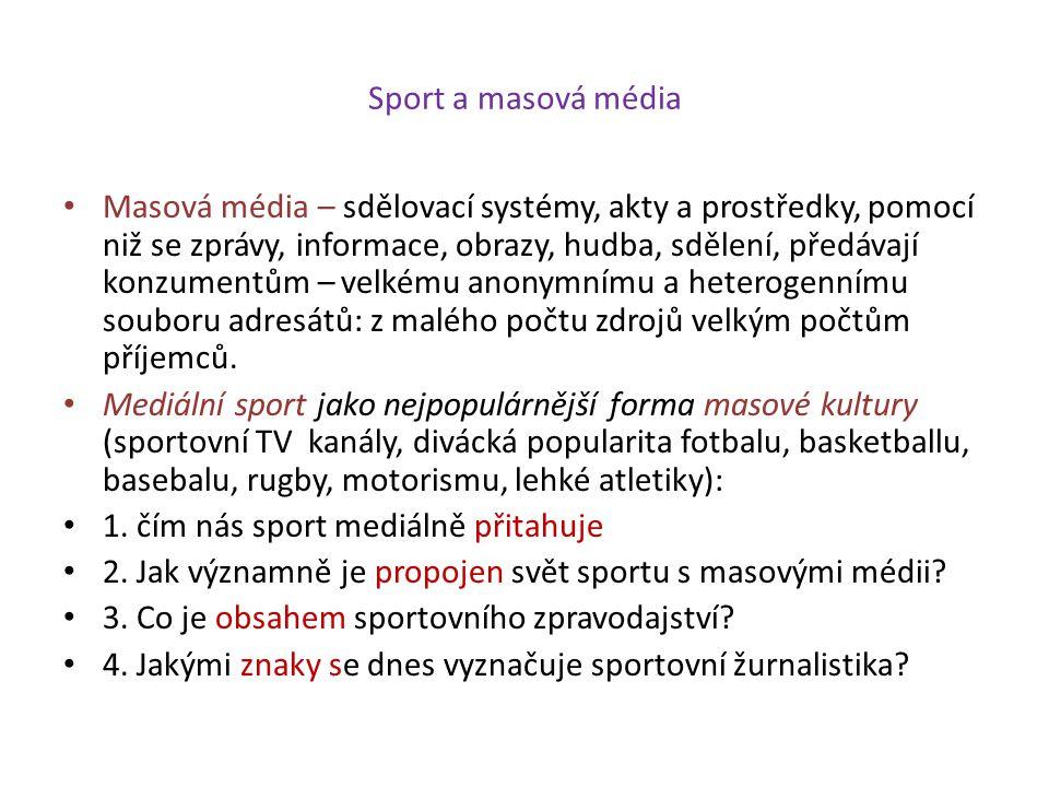 Sport a masová média Masová média – sdělovací systémy, akty a prostředky, pomocí niž se zprávy, informace, obrazy, hudba, sdělení, předávají konzument
