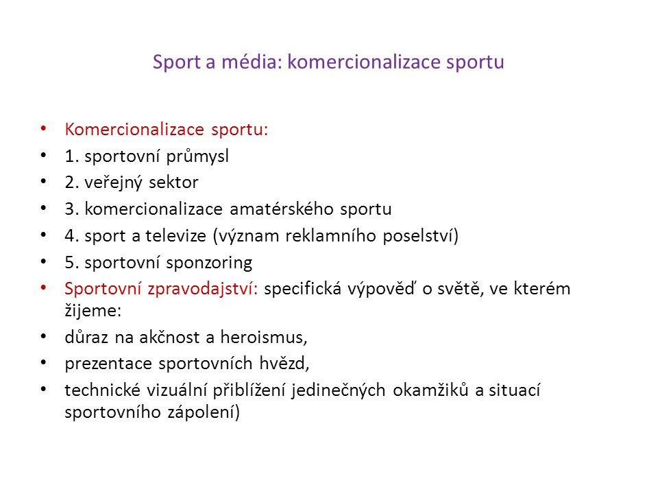 Sport a média: komercionalizace sportu Komercionalizace sportu: 1. sportovní průmysl 2. veřejný sektor 3. komercionalizace amatérského sportu 4. sport