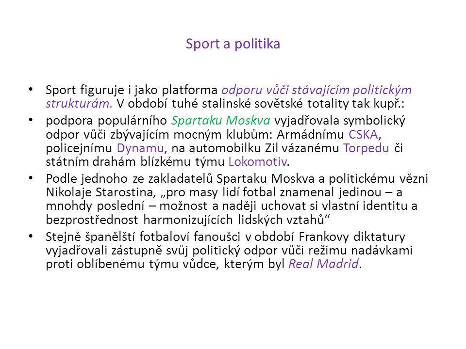 Sport a politika Sport figuruje i jako platforma odporu vůči stávajícím politickým strukturám. V období tuhé stalinské sovětské totality tak kupř.: po