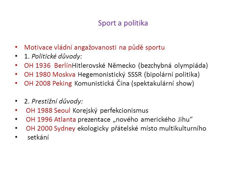 Sport a politika Motivace vládní angažovanosti na půdě sportu 1. Politické důvody: OH 1936 BerlínHitlerovské Německo (bezchybná olympiáda) OH 1980 Mos