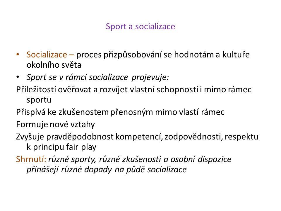 Sport a socializace Socializace – proces přizpůsobování se hodnotám a kultuře okolního světa Sport se v rámci socializace projevuje: Příležitostí ověř