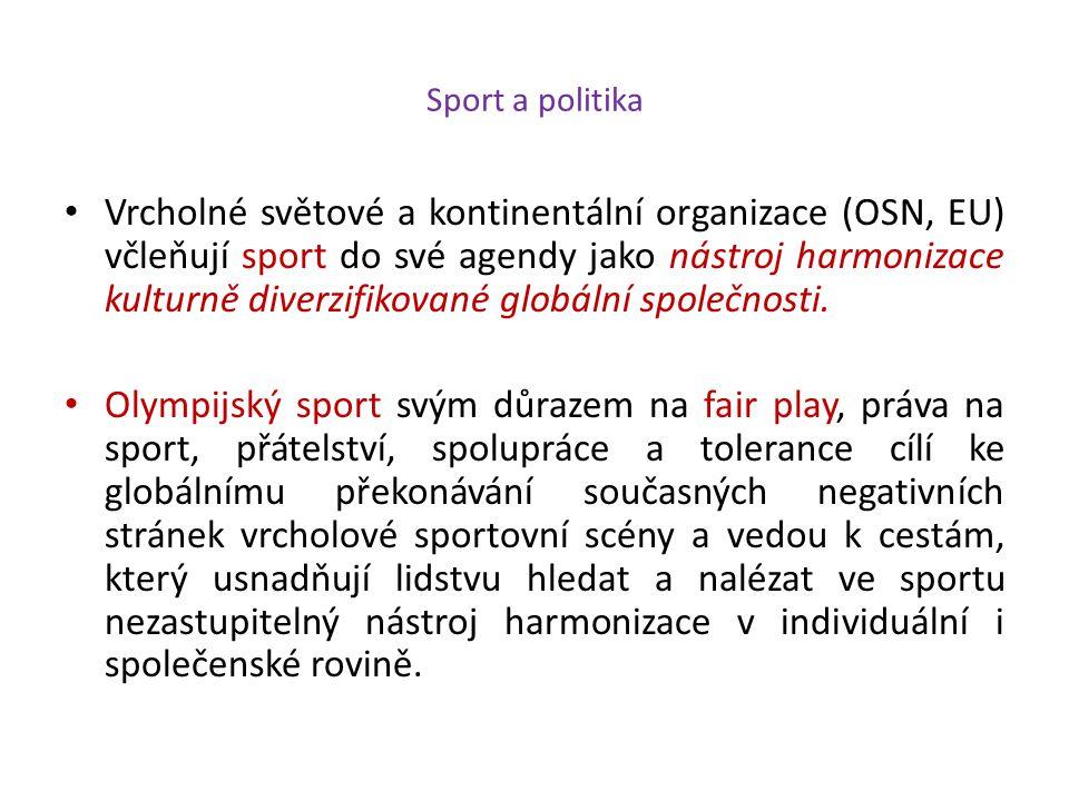 Sport a politika Vrcholné světové a kontinentální organizace (OSN, EU) včleňují sport do své agendy jako nástroj harmonizace kulturně diverzifikované