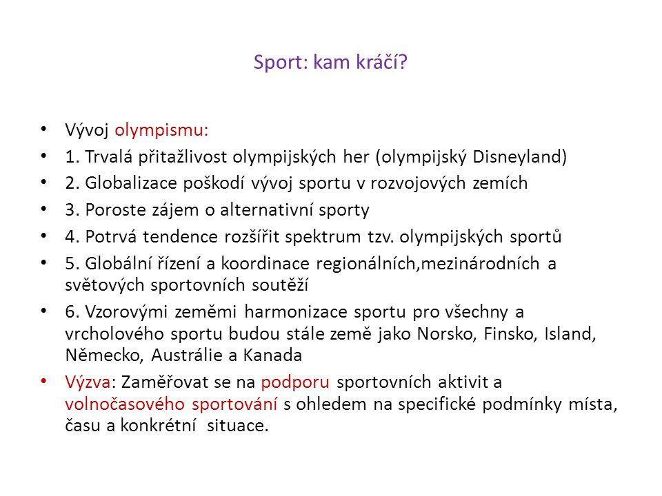 Sport: kam kráčí? Vývoj olympismu: 1. Trvalá přitažlivost olympijských her (olympijský Disneyland) 2. Globalizace poškodí vývoj sportu v rozvojových z