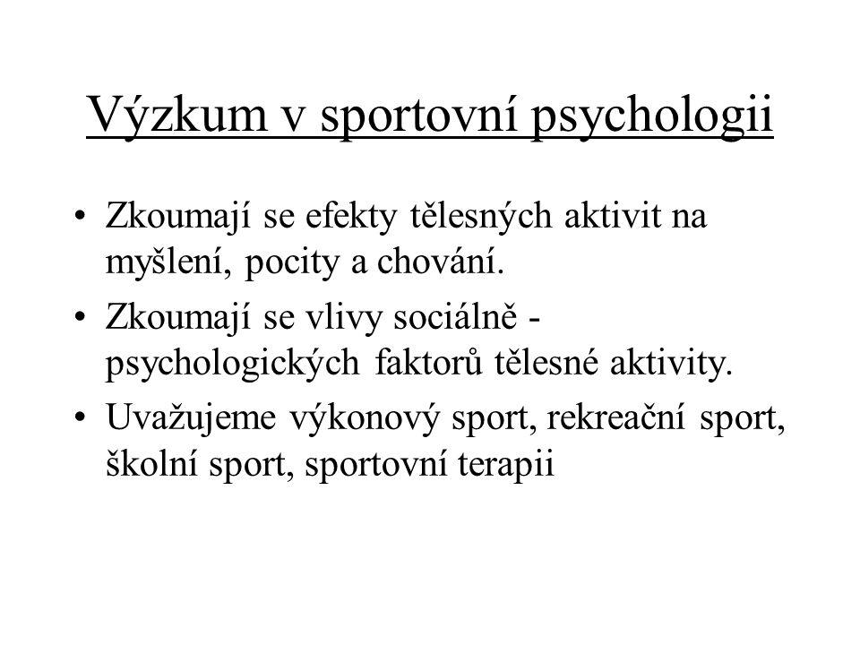 Výzkum v sportovní psychologii Zkoumají se efekty tělesných aktivit na myšlení, pocity a chování. Zkoumají se vlivy sociálně - psychologických faktorů