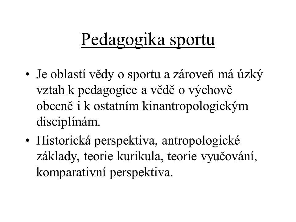 Pedagogika sportu Je oblastí vědy o sportu a zároveň má úzký vztah k pedagogice a vědě o výchově obecně i k ostatním kinantropologickým disciplínám. H