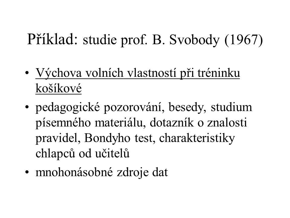 Příklad: studie prof. B. Svobody (1967) Výchova volních vlastností při tréninku košíkové pedagogické pozorování, besedy, studium písemného materiálu,