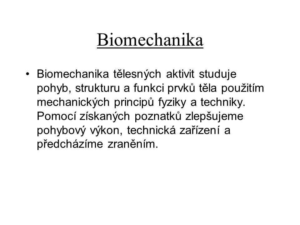 Biomechanika Biomechanika tělesných aktivit studuje pohyb, strukturu a funkci prvků těla použitím mechanických principů fyziky a techniky. Pomocí získ