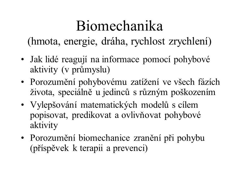 Biomechanika (hmota, energie, dráha, rychlost zrychlení) Jak lidé reagují na informace pomocí pohybové aktivity (v průmyslu) Porozumění pohybovému zat
