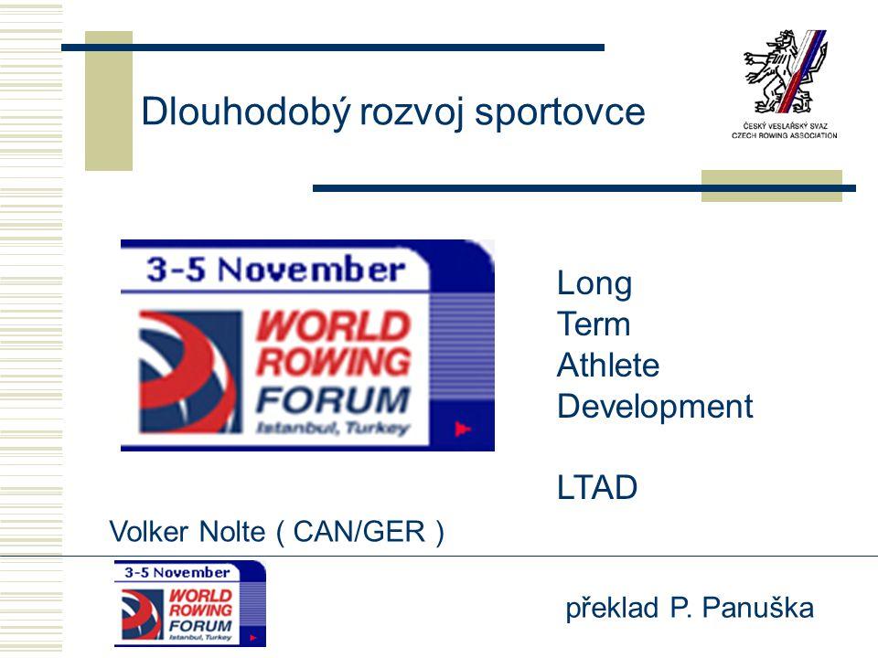 překlad P. Panuška Dlouhodobý rozvoj sportovce Volker Nolte ( CAN/GER ) Long Term Athlete Development LTAD