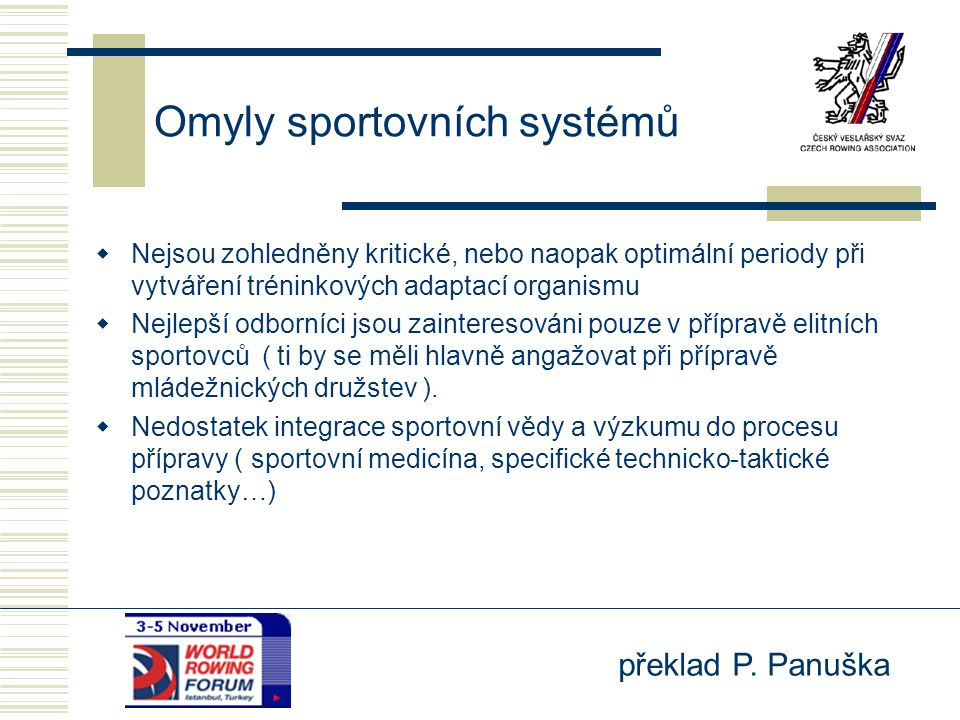 překlad P. Panuška Omyly sportovních systémů  Nejsou zohledněny kritické, nebo naopak optimální periody při vytváření tréninkových adaptací organismu