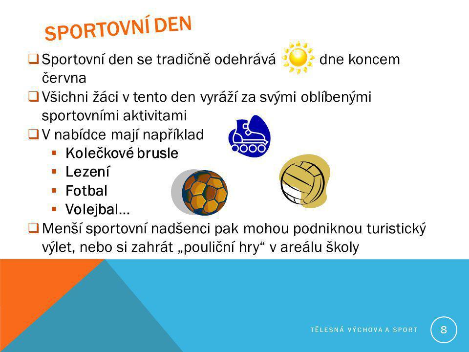 SPORTOVNÍ DEN TĚLESNÁ VÝCHOVA A SPORT 8  Sportovní den se tradičně odehrává dne koncem června  Všichni žáci v tento den vyráží za svými oblíbenými s