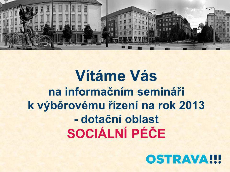 Vítáme Vás na informačním semináři k výběrovému řízení na rok 2013 - dotační oblast SOCIÁLNÍ PÉČE