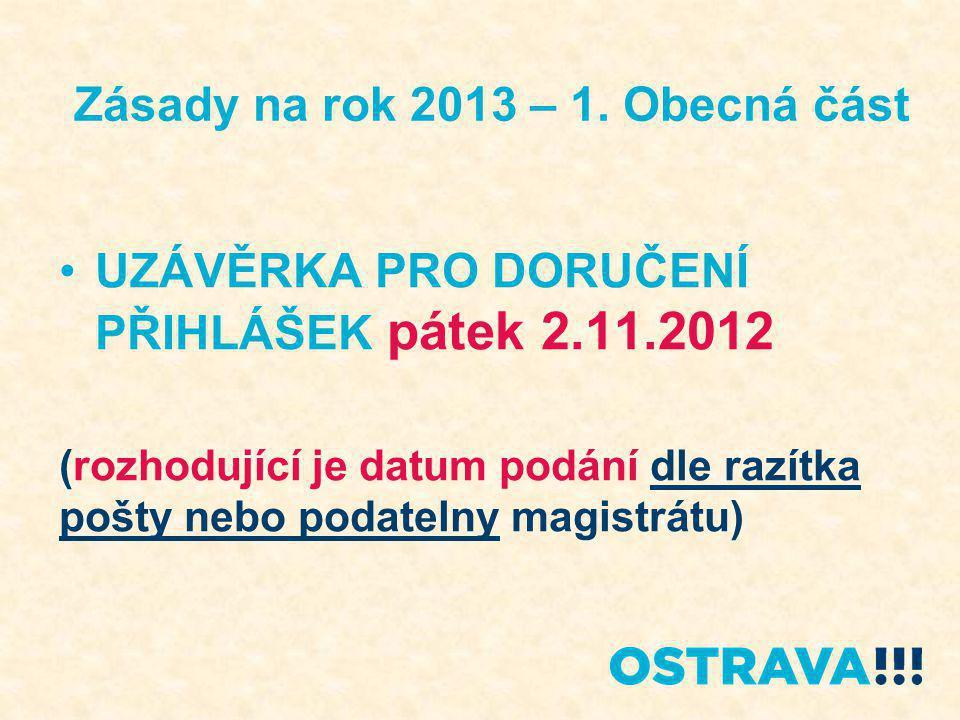 Zásady na rok 2013 – 1. Obecná část UZÁVĚRKA PRO DORUČENÍ PŘIHLÁŠEK pátek 2.11.2012 (rozhodující je datum podání dle razítka pošty nebo podatelny magi