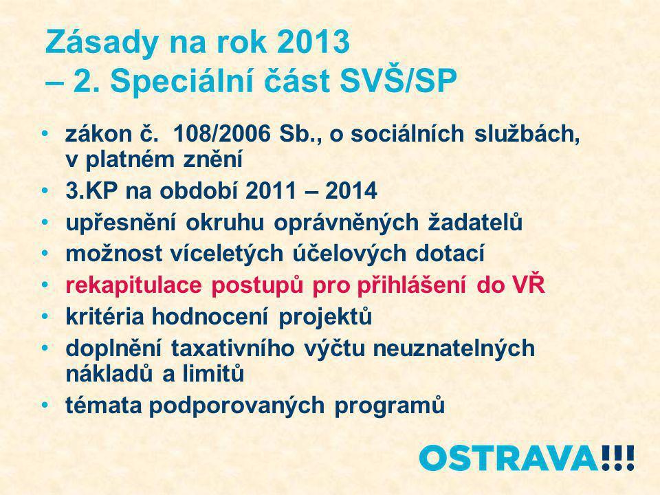 Zásady na rok 2013 – 2. Speciální část SVŠ/SP zákon č. 108/2006 Sb., o sociálních službách, v platném znění 3.KP na období 2011 – 2014 upřesnění okruh