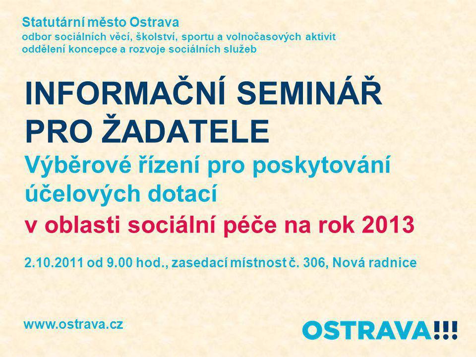 INFORMAČNÍ SEMINÁŘ PRO ŽADATELE Výběrové řízení pro poskytování účelových dotací v oblasti sociální péče na rok 2013 2.10.2011 od 9.00 hod., zasedací místnost č.