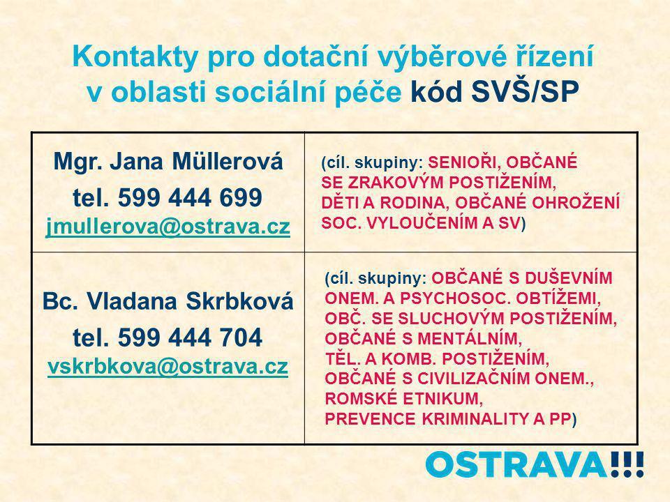 Kontakty pro dotační výběrové řízení v oblasti sociální péče kód SVŠ/SP Mgr. Jana Müllerová tel. 599 444 699 jmullerova@ostrava.cz jmullerova@ostrava.