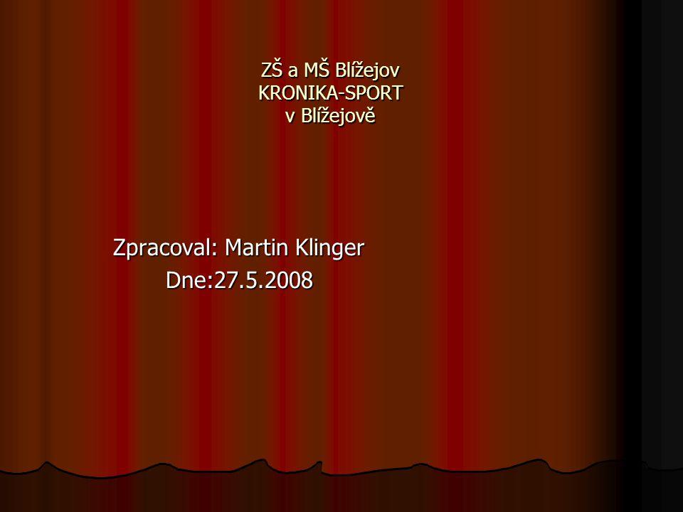 ZŠ a MŠ Blížejov KRONIKA-SPORT v Blížejově Zpracoval: Martin Klinger Dne:27.5.2008