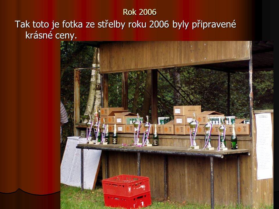 Rok 2006 Tak toto je fotka ze střelby roku 2006 byly připravené krásné ceny.
