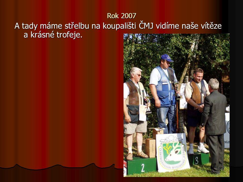 Rok 2007 A tady máme střelbu na koupališti ČMJ vidíme naše vítěze a krásné trofeje.